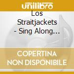 Los Straitjackets - Sing Along Feat.D.Alvin cd musicale di Straitjackets Los