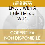 LIVE... WITH A LITTLE HELP... VOL.2 cd musicale di GOV'T MULE