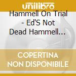 Hammell On Trial - Ed'S Not Dead Hammell Comes Alive cd musicale di Hammell on trial