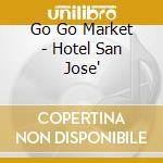 HOTEL SAN JOSE cd musicale di GO GO MARKET