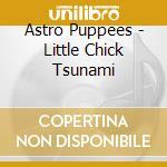 Little chick tsunami cd musicale di Puppees Astro