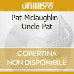 Pat Mclaughlin - Uncle Pat cd musicale di Pat Mclaughlin