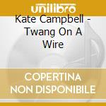 Twang on a wire cd musicale di Kate Campbell