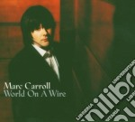 Marc Carroll - World On A Wire cd musicale di CARROLL MARC