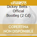 THE OFFICIAL BOOTLEG cd musicale di DICKEY BETTS