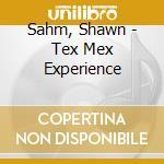 Sahm, Shawn - Tex Mex Experience cd musicale di TEX MEX EXPERIEN