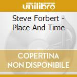 THE PLACE AND THE TIME cd musicale di FORBERT STEVE