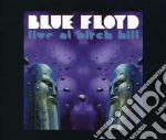 BLUE FLOYD - LIVE AT BIRCH HILL           cd musicale di Blue floyd (3 cd)