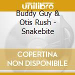 SNAKEBITE cd musicale di BUDDY GUY/OTIS RUSH/MAGIC SAM
