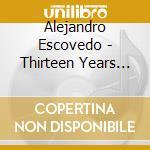 13 YEARS cd musicale di ALEJANDRO ESCOVEDO