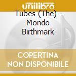 MONDO BIRTHMARK                           cd musicale di TUBES