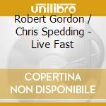 LIVE FAST,LOVE HARD!                      cd musicale di Robert Gordon