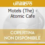 ATOMIC CAFE' LIVE                         cd musicale di Motels The