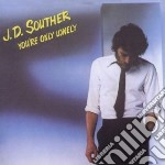 You re only lonely cd musicale di J.d. Souther