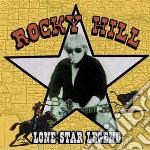 Rocky Hill - Lone Star Legend cd musicale di Hill Rocky