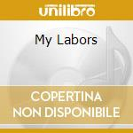 MY LABORS cd musicale di GRAVENITES NICK