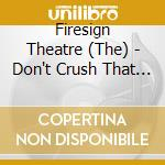 Don't crush taht dwarf... - cd musicale di The firesign theatre