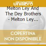 Melton Ley And The Dey Brothers - Melton Ley And The Dey Brothers cd musicale di Leavy & the dey brother Leton