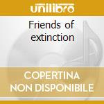 Friends of extinction cd musicale di Dinosaurs + 2 bt