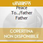PEACE TO../FATHER FATHER cd musicale di POP STAPLES