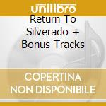 RETURN TO SILVERADO + BONUS TRACKS cd musicale di TERRY & THE PIRATES