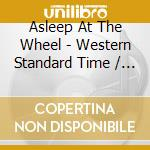 Asleep At The Wheel - Western Standard Time / Keepin' Me Up Nights cd musicale di ASLEEP AT THE WHEEL