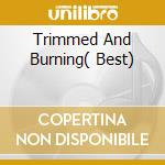 TRIMMED AND BURNING(  BEST) cd musicale di HOT TUNA