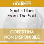 Spirit - Blues From The Soul cd musicale di Spirit