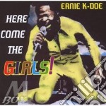 HERE COME THE GIRLS                       cd musicale di K-DOE ERNIE