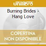 Hang love cd musicale di Brides Burning