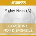 A MIGHTY HEART cd musicale di Artisti Vari