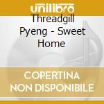 SWEET HOME cd musicale di TGREADGILL PYENG