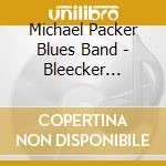 Michael Packer Blues Band - Bleecker Bowery cd musicale di MICHAEL PACKER BAND