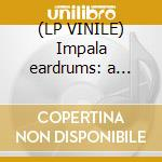 (LP VINILE) Impala eardrums: a radium sampler lp vinile di Artisti Vari
