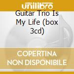 GUITAR TRIO IS MY LIFE (BOX 3CD) cd musicale di Rhys Chatham