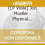 (LP VINILE) Physical changes (lp+cd+dvd) lp vinile di Jon Mueller