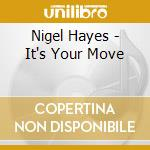 Nigel Hayes - It's Your Move cd musicale
