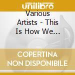 THIS IS HOW WE LOUNGE 2 cd musicale di ARTISTI VARI