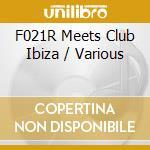 FO21R MEETS CLUB IBIZA cd musicale di ARTISTI VARI