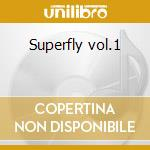 Superfly vol.1 cd musicale di Artisti Vari