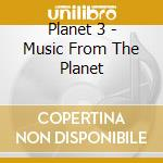 Music from the planet cd musicale di Planet 3