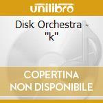 K cd musicale di Orchestra Disk