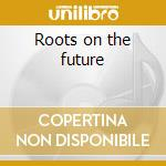 Roots on the future cd musicale