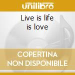 Live is life is love cd musicale