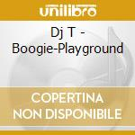 BOOGIE PLAYGROUND                         cd musicale di T Dj