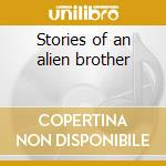 Stories of an alien brother cd musicale