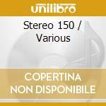 V/A - Stereo 150 cd musicale di ARTISTI VARI
