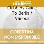 V/A - Clubbers Guide To Berlin cd musicale di ARTISTI VARI