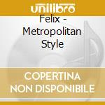 FELIX METROPOLITAN STYLE DINING AND DANCING cd musicale di ARTISTI VARI