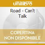 Road - Can't Talk cd musicale di ROAD